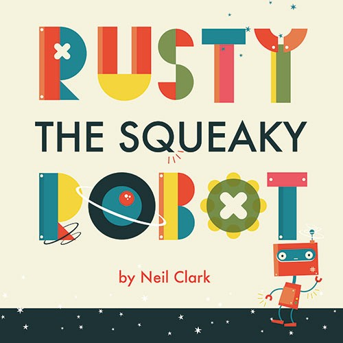 Neil Clark Illustration - neil, clark, neil clark, digital, photoshop, illustrator, picture book, young reader, mass market, retro, space, robot, rusty, cover, title, lettering, typography, stars,